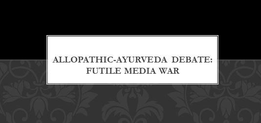 Allopathy-Ayurveda debate: Media's Misplaced priorities