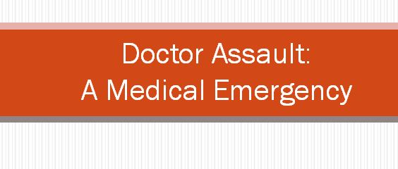 Doctor's assault a medical emergency: Silence of authorities appalling